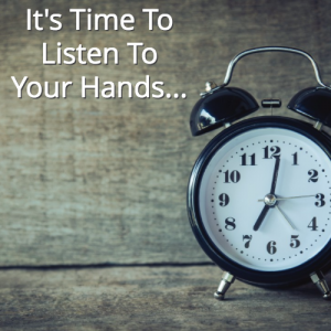 It's Time To Listen To Your Hands..